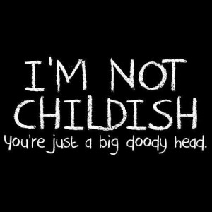 Im not childish