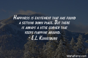 happy-Happiness is excitement that has found a settling down place ...