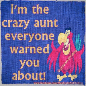 yep, i'm the CRAZY AUNTIE and I love my nieces and nephews!!! just ...