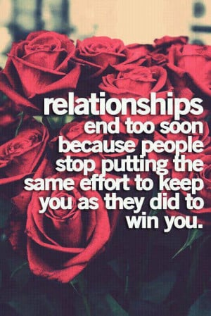 Relationships end too soon because people stop putting the same effort ...