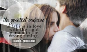 ... sadness is falling in love with the right person in the wrong timing