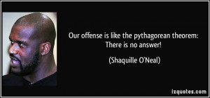 ... like the pythagorean theorem: There is no answer! - Shaquille O'Neal