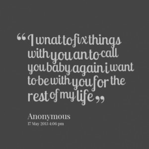 ... to call you baby again i want to be with you for the rest of my life
