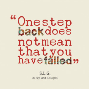 One step back does not mean that you have failed