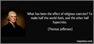 ... the world fools, and the other half hypocrites. - Thomas Jefferson