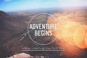 adventure begins quotes adventure begins when comfort has left you