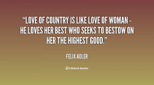 quote-Felix-Adler-love-of-country-is-like-love-of-7913.png