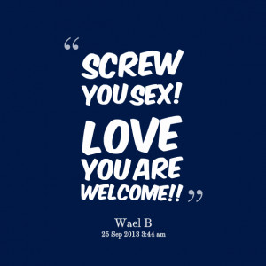 Quotes Picture: screw you beeeeeep! love you are welcome!!