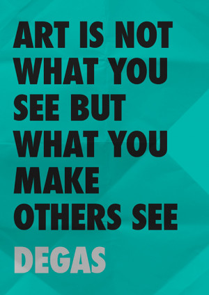 Art Quote by Edgar Degas