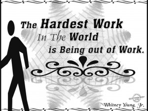 The hardest work in the world is being out of work