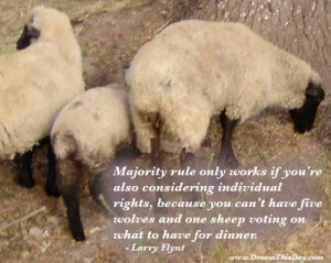 ... wolves and one sheep voting on what to have for dinner. - Larry Flynt