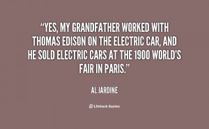 Yes, my grandfather worked with Thomas Edison on the electric car, and ...