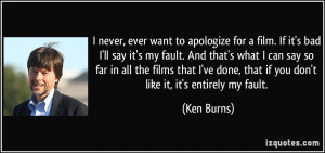 quote-i-never-ever-want-to-apologize-for-a-film-if-it-s-bad-i-ll-say ...