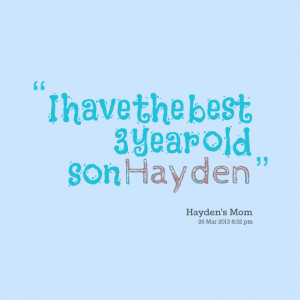 Quotes Picture: i have the best 3 year old son hayden