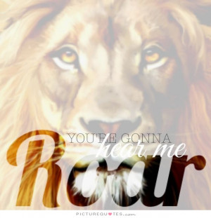 Song Quotes Lion Quotes Roar Quotes Katy Perry Quotes