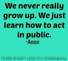 Growing up quote via www.Facebook.com/AndNowLaugh