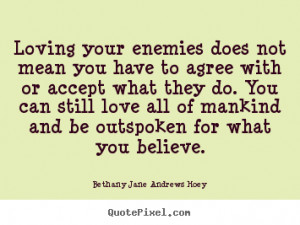 Quotes about love - Loving your enemies does not mean you have to ...