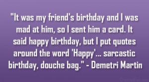 ... quotes around the word 'Happy'… sarcastic birthday, douche bag