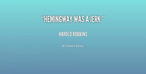 quote-Harold-Robbins-hemingway-was-a-jerk-210131.png