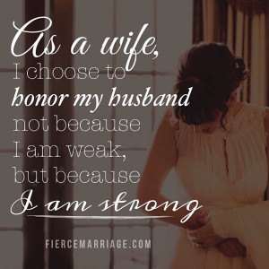 ... to honor my husband not because I'm weak, but because I am strong