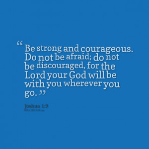 Quotes Picture: be strong and courageous do not be afraid; do not be ...