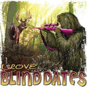 155388864_funny-hunting-t-shirt-i-love-blind-dates-deer-hunting-.jpg