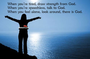 Inspirational Quotes About God And Strength Talk to god.