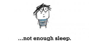 Sadness is, not enough sleep.
