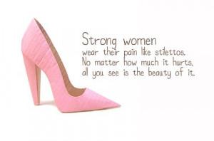 Strong women wear their pain like stilettos