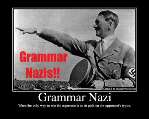 Grammar nazi when the only way to win the argument is to nit pick on ...