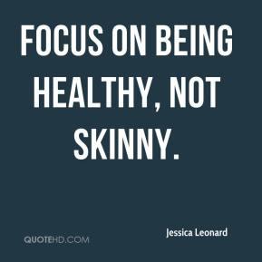 Jessica Leonard - Focus on being healthy, not skinny.