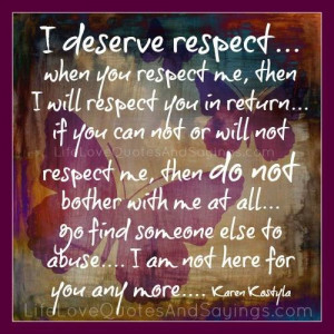 deserve respect when you respect me then i will respect you in ...
