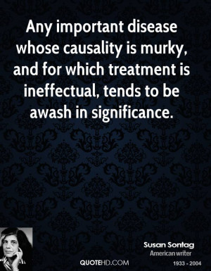 Any important disease whose causality is murky, and for which ...