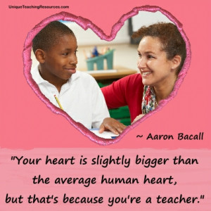 ... than the average human heart, but that's because you're a teacher
