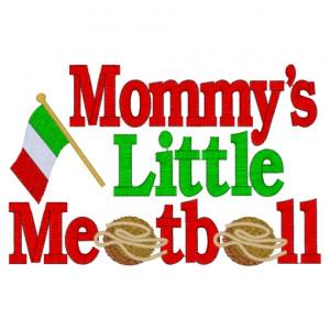 Sayings (3538) ...Mommy's Little Meatball 5x7
