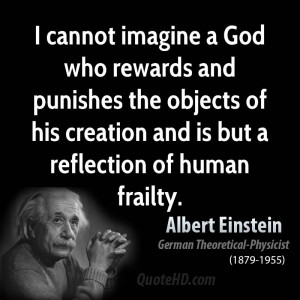 cannot imagine a God who rewards and punishes the objects of his ...