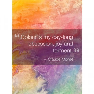 Color is my day-long obsession, joy, and torment.