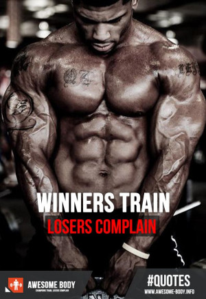 Winners Train Losers Complain Quote | Awesome Body