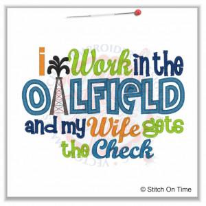 30 Oil field : I Work In The Oilfield Applique 5x7