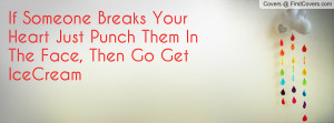 If Someone Breaks Your Heart Just Punch Them In The Face, Then Go Get ...