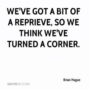 Brian Hague - We've got a bit of a reprieve, so we think we've turned ...