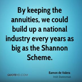 By keeping the annuities we could build up a national industry every