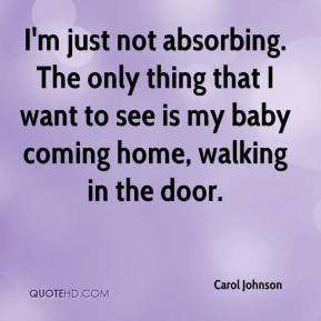 ... thing that I want to see is my baby coming home, walking in the door