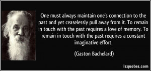must always maintain one's connection to the past and yet ceaselessly ...