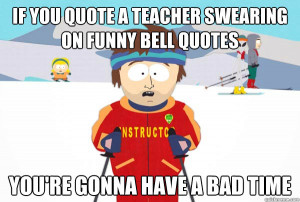 if you quote a teacher swearing on funny bell quotes youre - Super ...