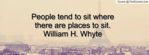 ... tend to sit where there are places to sit.william h. whyte , Pictures