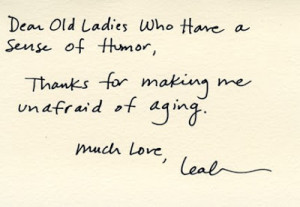 Dear old ladies who have a sense of humor, Thanks for making me ...