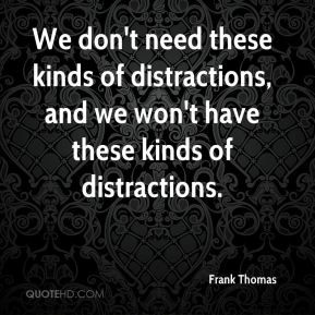 Frank Thomas - We don't need these kinds of distractions, and we won't ...