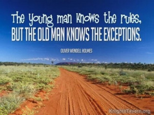 The young man knows the rules, but the old man knows the exceptions ...