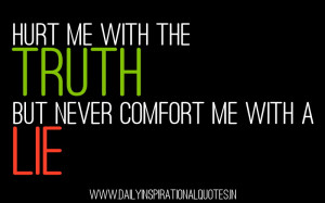 ... Me With The Truth But Never Comfort Me With A Lie ~ Attitude Quote